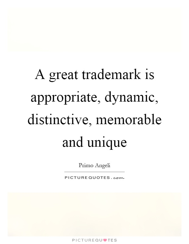 A great trademark is appropriate, dynamic, distinctive, memorable and unique Picture Quote #1