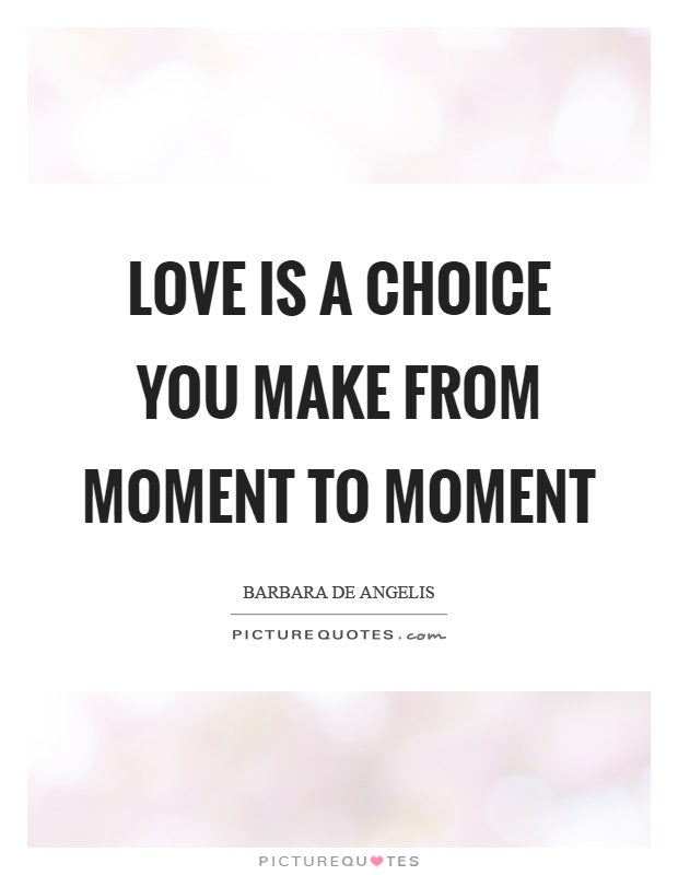 Love is a choice you make from moment to moment Picture Quote #1