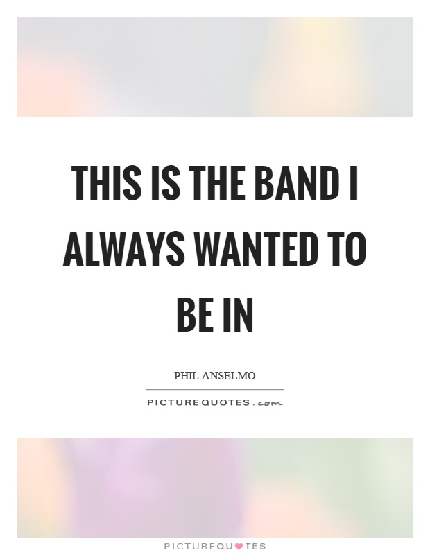 This is the band I always wanted to be in Picture Quote #1