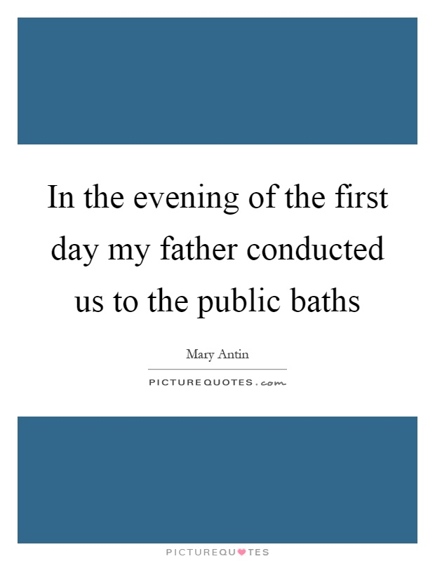 In the evening of the first day my father conducted us to the public baths Picture Quote #1