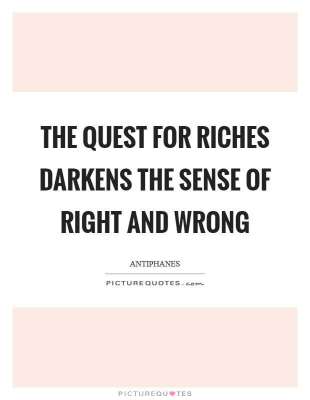 The quest for riches darkens the sense of right and wrong Picture Quote #1