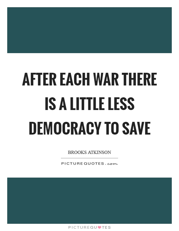 After each war there is a little less democracy to save Picture Quote #1