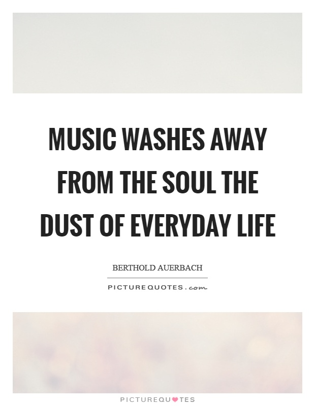 Music washes away from the soul the dust of everyday life Picture Quote #1