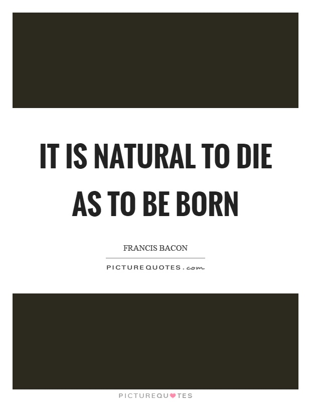 It is natural to die as to be born Picture Quote #1