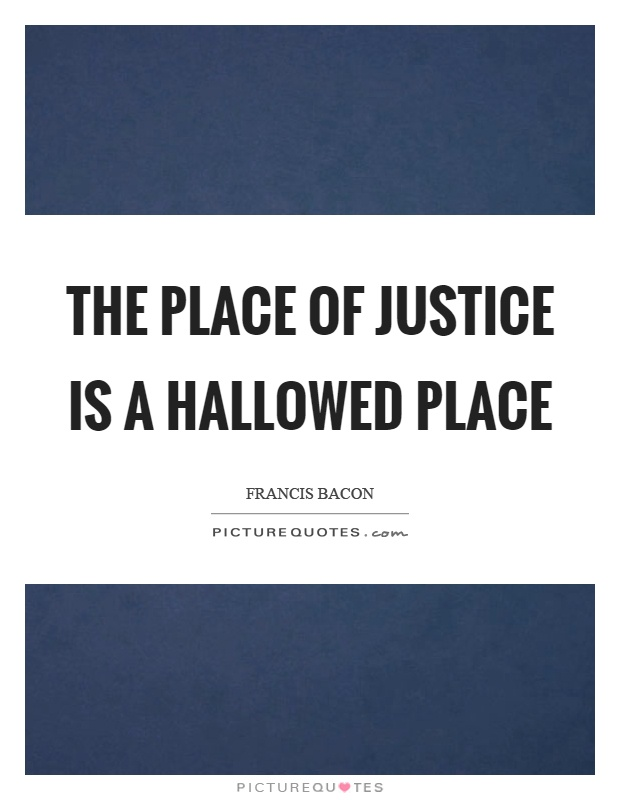The place of justice is a hallowed place Picture Quote #1