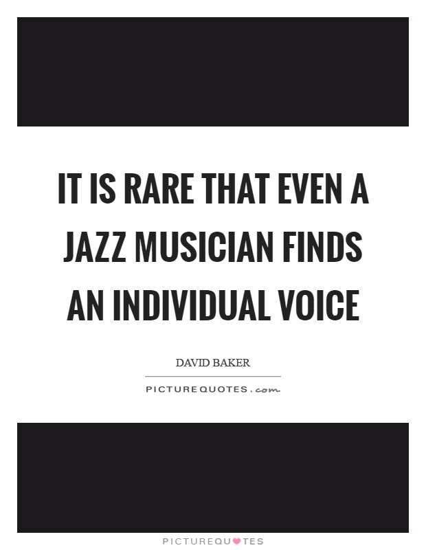 It is rare that even a jazz musician finds an individual voice Picture Quote #1