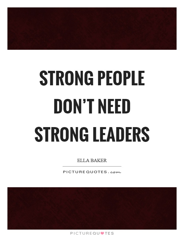 Strong people don't need strong leaders Picture Quote #1