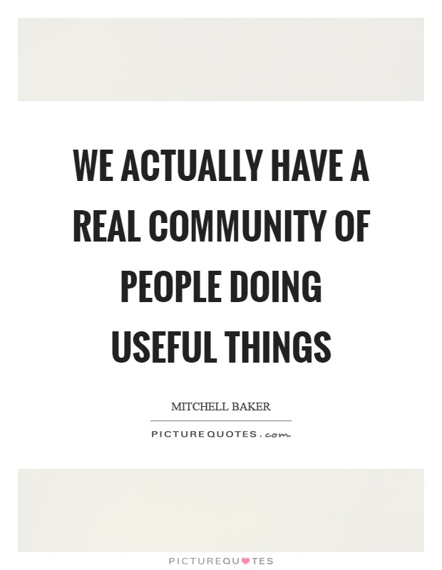 We actually have a real community of people doing useful things Picture Quote #1