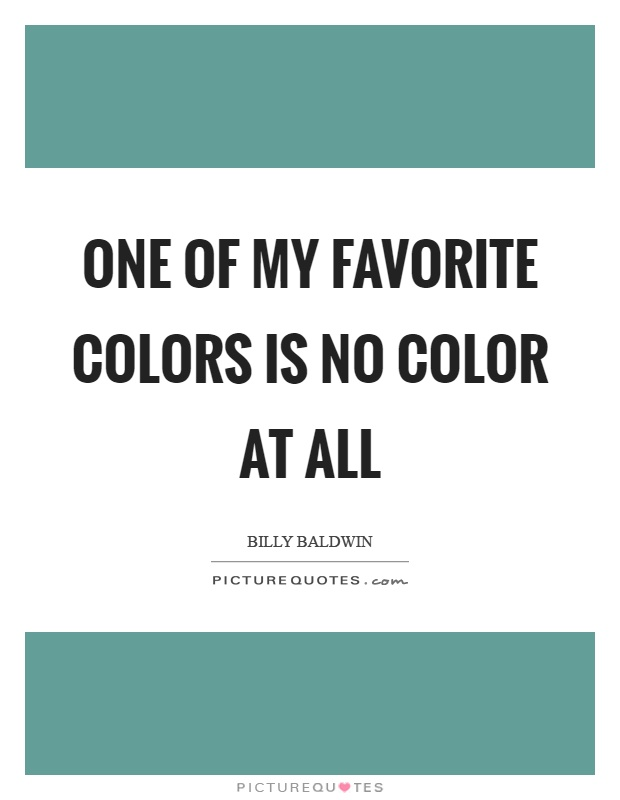 One of my favorite colors is no color at all Picture Quote #1
