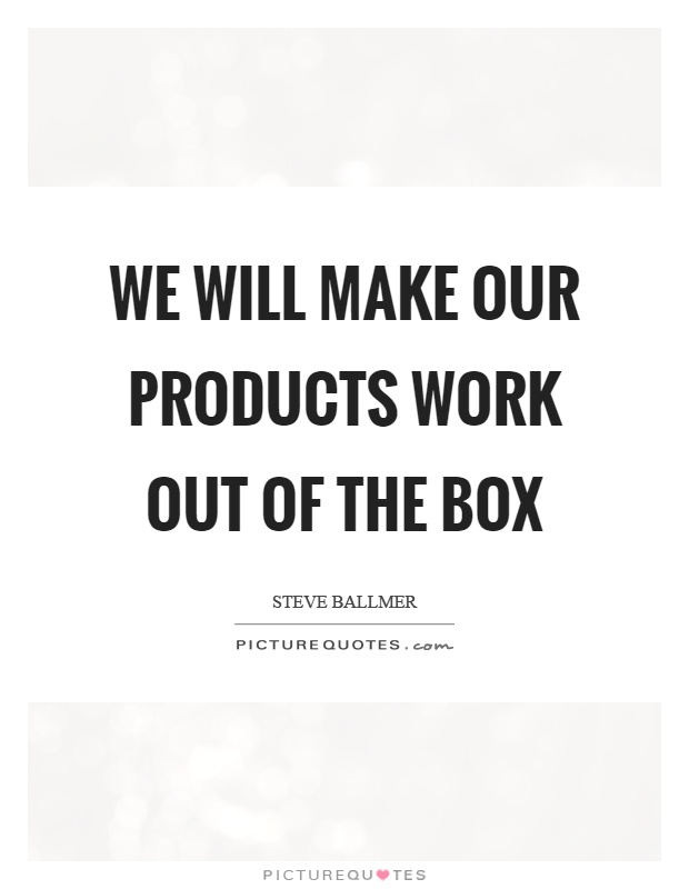 We will make our products work out of the box Picture Quote #1