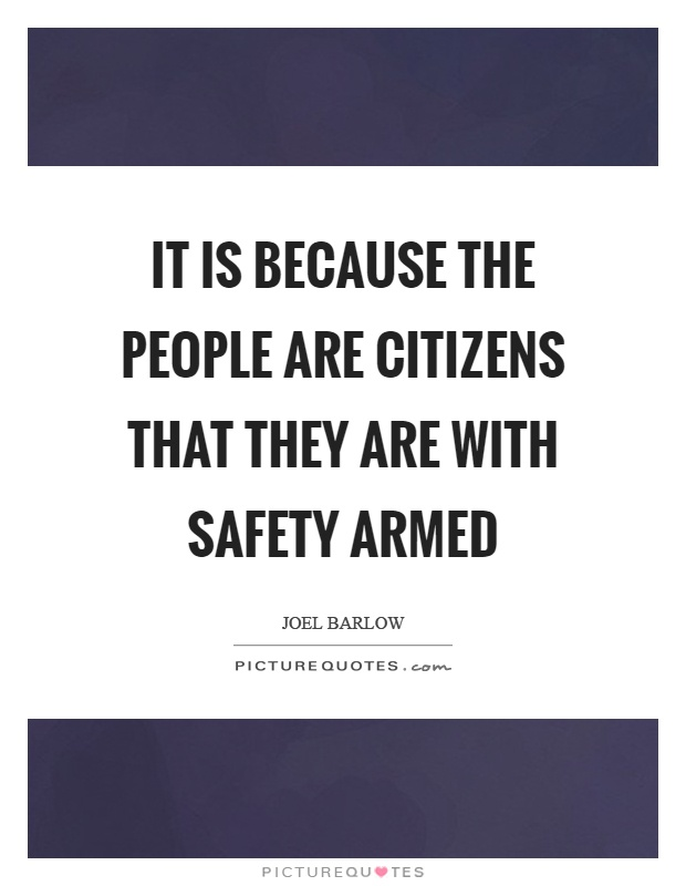 It is because the people are citizens that they are with safety armed Picture Quote #1