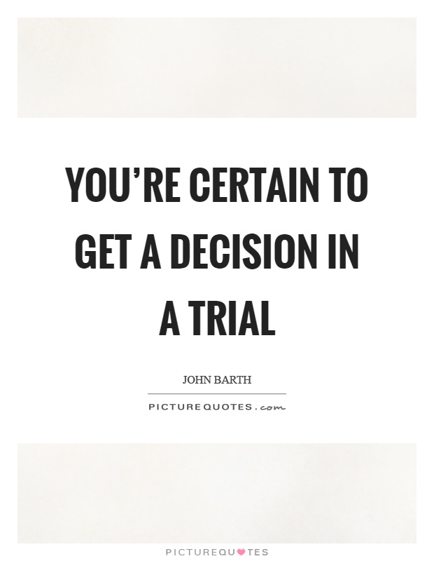 You're certain to get a decision in a trial Picture Quote #1