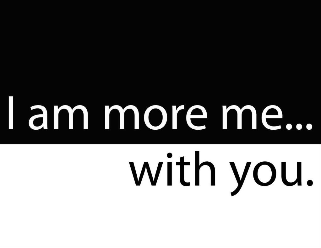 I am more me.. with you Picture Quote #1