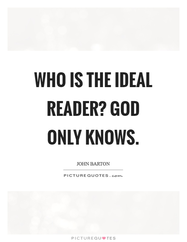 Who is the ideal reader? God only knows Picture Quote #1