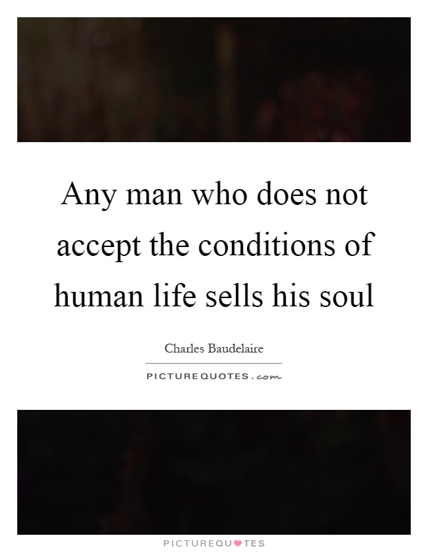 Any man who does not accept the conditions of human life sells his soul Picture Quote #1