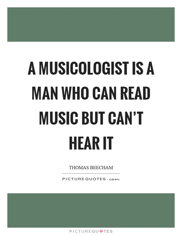A musicologist is a man who can read music but can't hear it Picture Quote #1