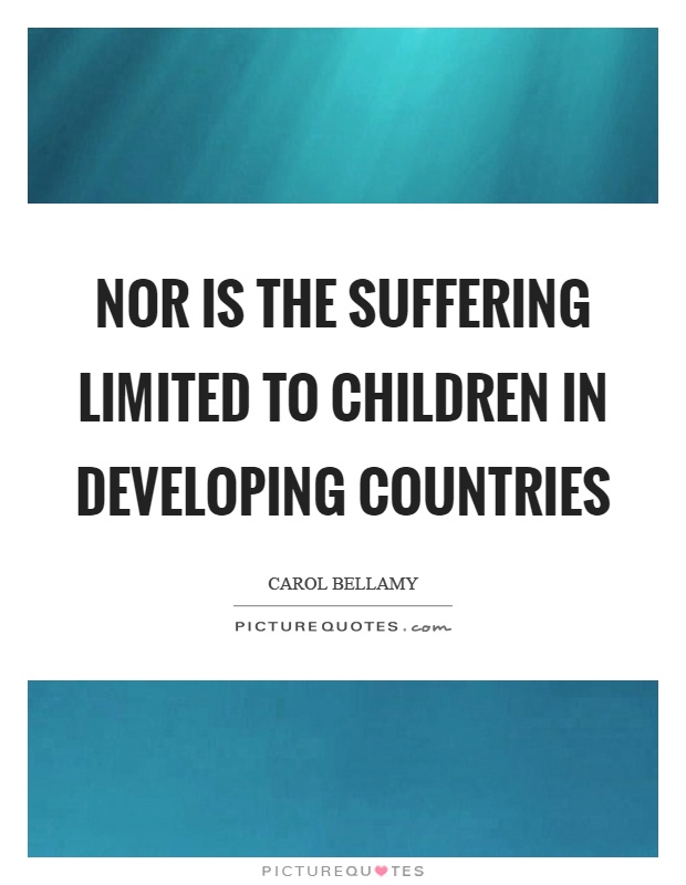 Nor is the suffering limited to children in developing countries Picture Quote #1