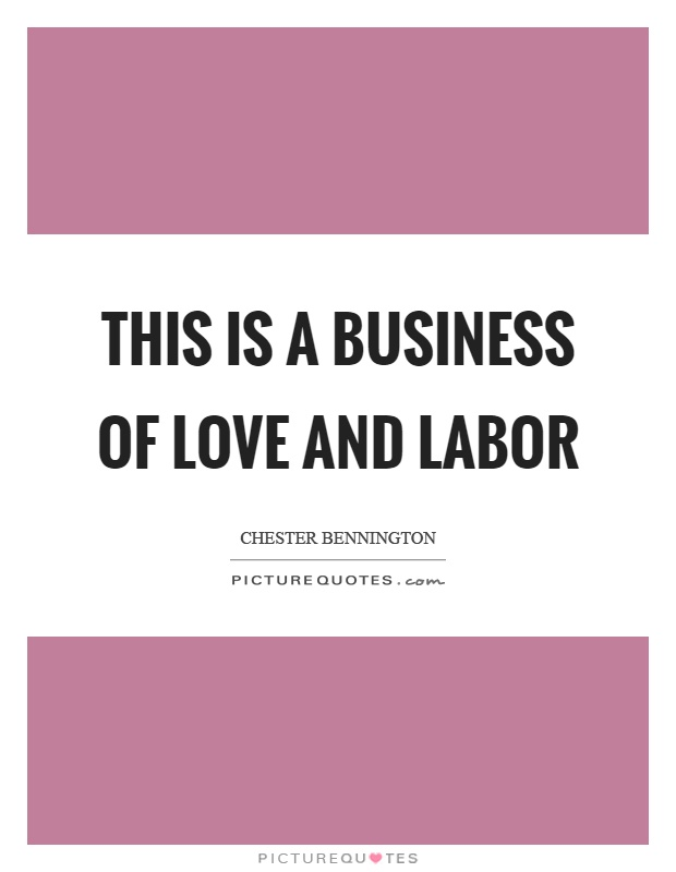 This is a business of love and labor Picture Quote #1