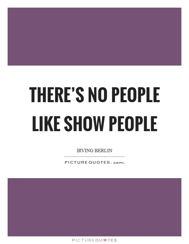There's no people like show people Picture Quote #1