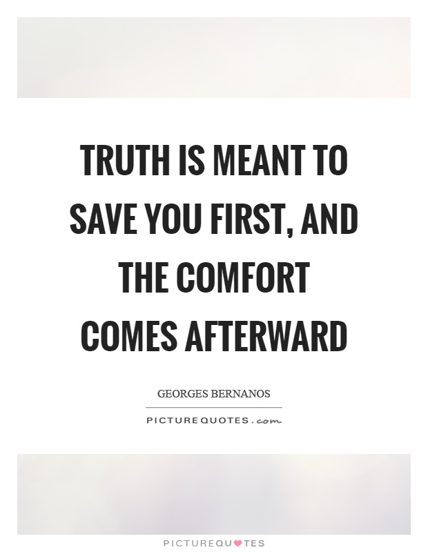 Truth is meant to save you first, and the comfort comes afterward Picture Quote #1