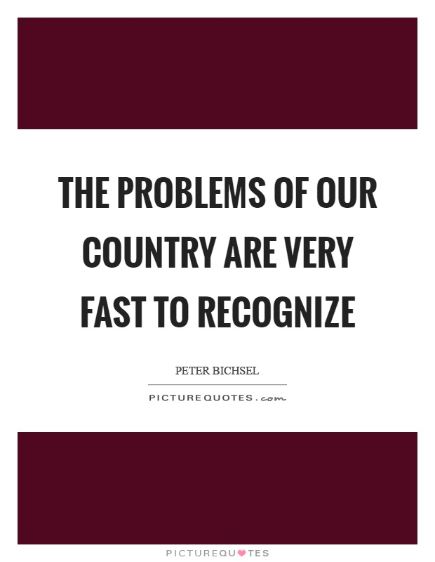 The problems of our country are very fast to recognize Picture Quote #1