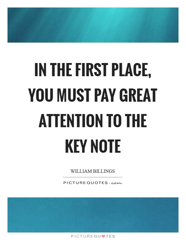 In the first place, you must pay great attention to the key note Picture Quote #1