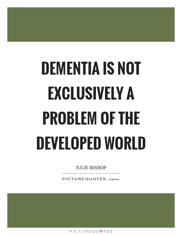 Dementia is not exclusively a problem of the developed world Picture Quote #1