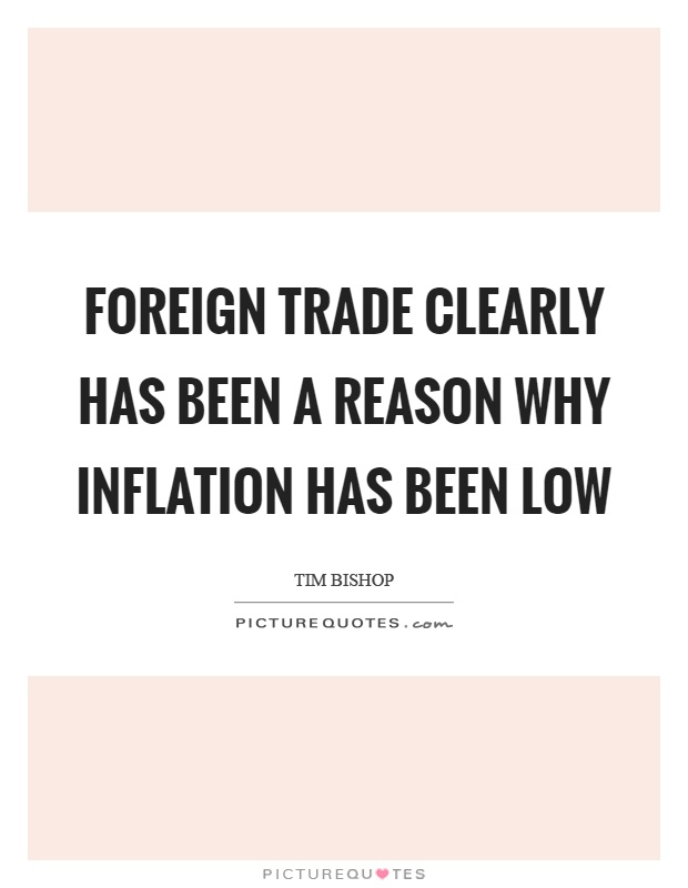 Foreign trade clearly has been a reason why inflation has been low Picture Quote #1