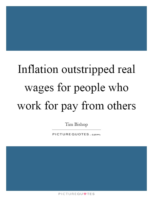 Inflation outstripped real wages for people who work for pay from others Picture Quote #1