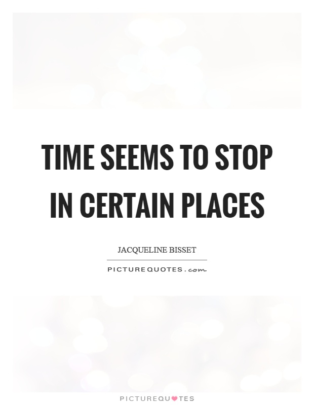 Time seems to stop in certain places Picture Quote #1