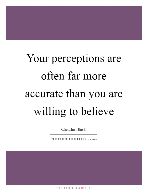 Your perceptions are often far more accurate than you are willing to believe Picture Quote #1