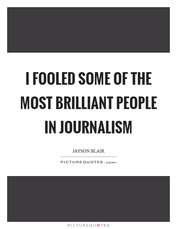 I fooled some of the most brilliant people in journalism Picture Quote #1