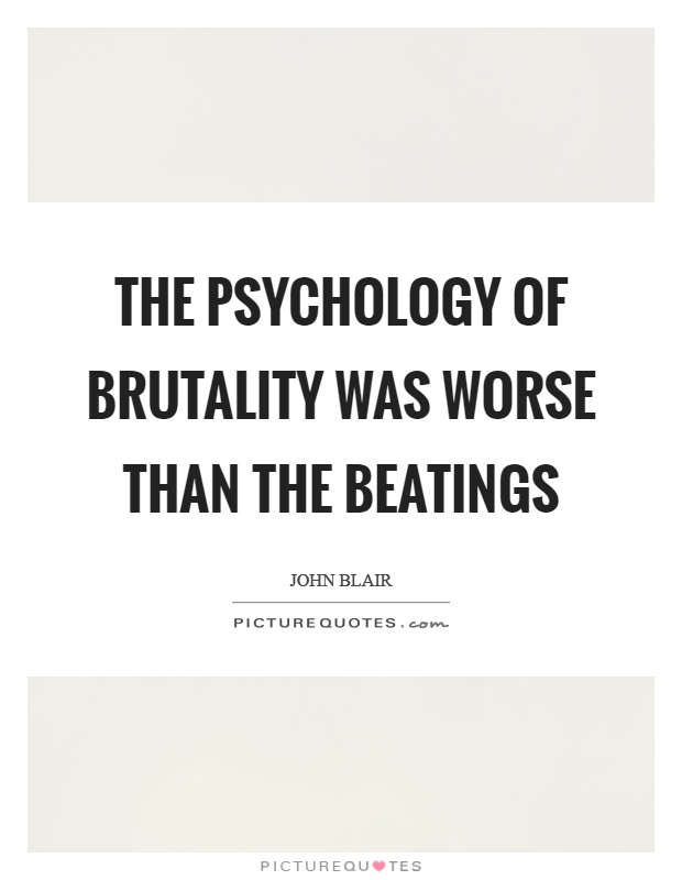 The psychology of brutality was worse than the beatings Picture Quote #1