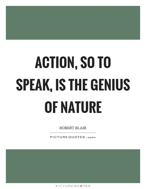Action, so to speak, is the genius of nature Picture Quote #1