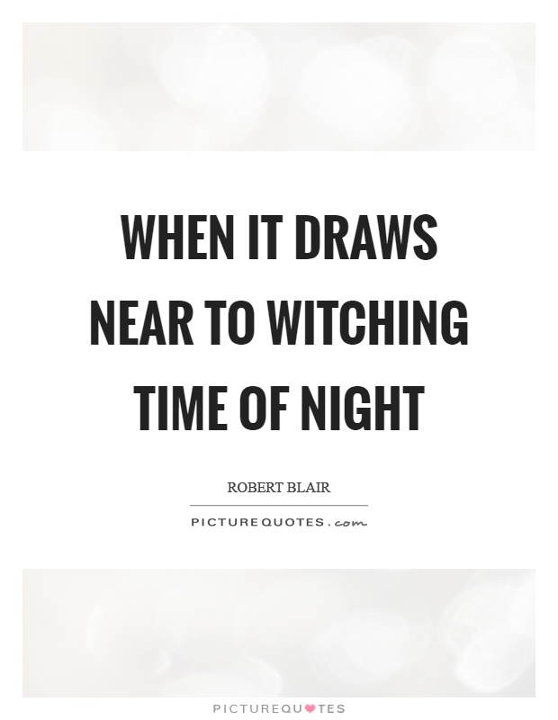 When it draws near to witching time of night Picture Quote #1