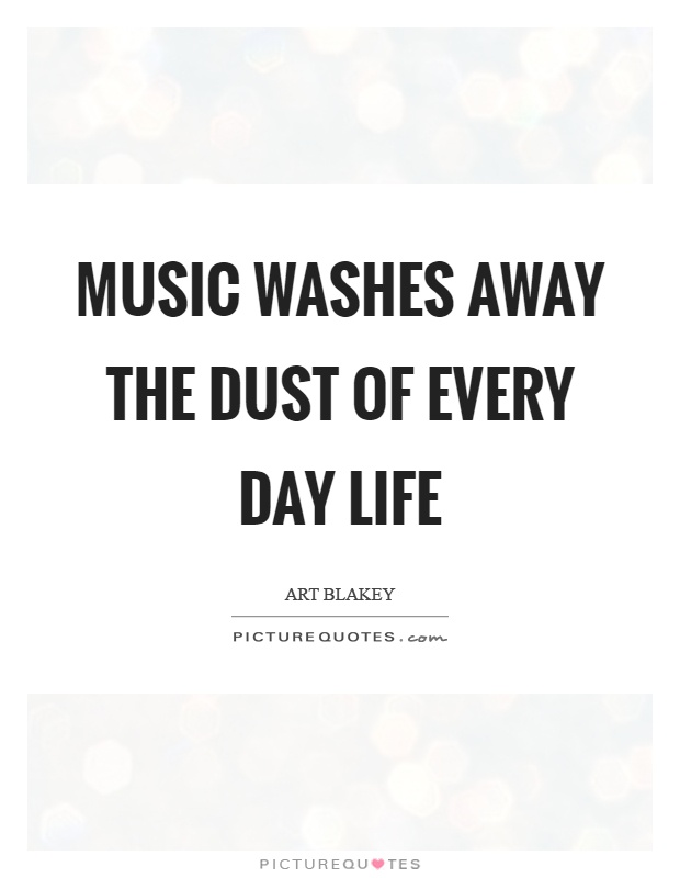 Music washes away the dust of every day life Picture Quote #1