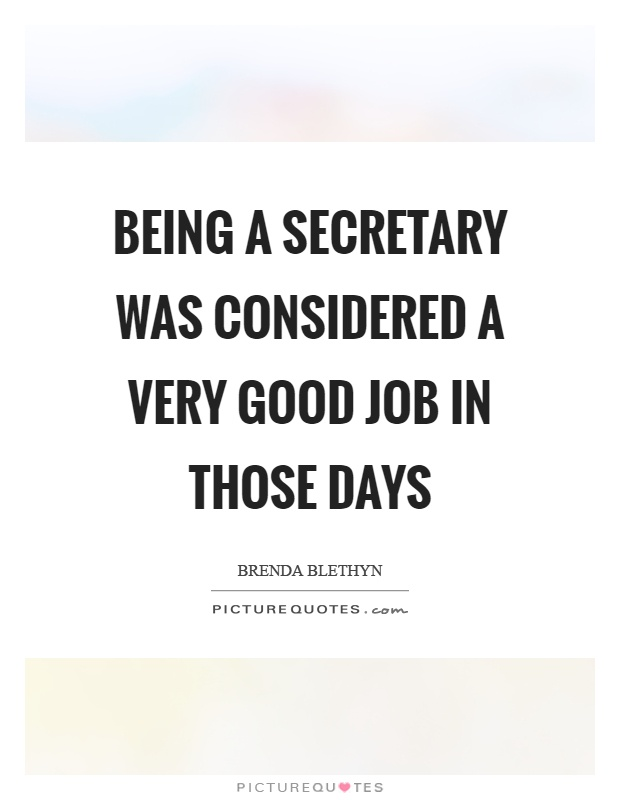 Being a secretary was considered a very good job in those days Picture Quote #1