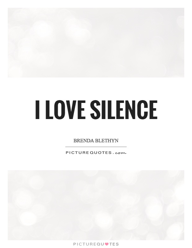 I love silence | Picture Quotes Quotes About Silence And Love
