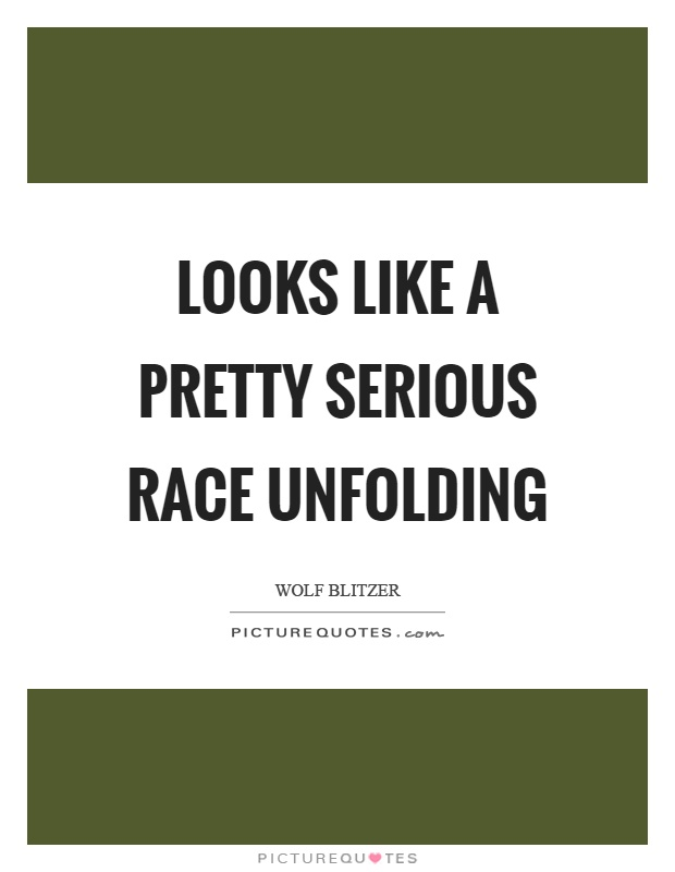 Serious Quotes Simple Looks Like A Pretty Serious Race Unfolding  Picture Quotes