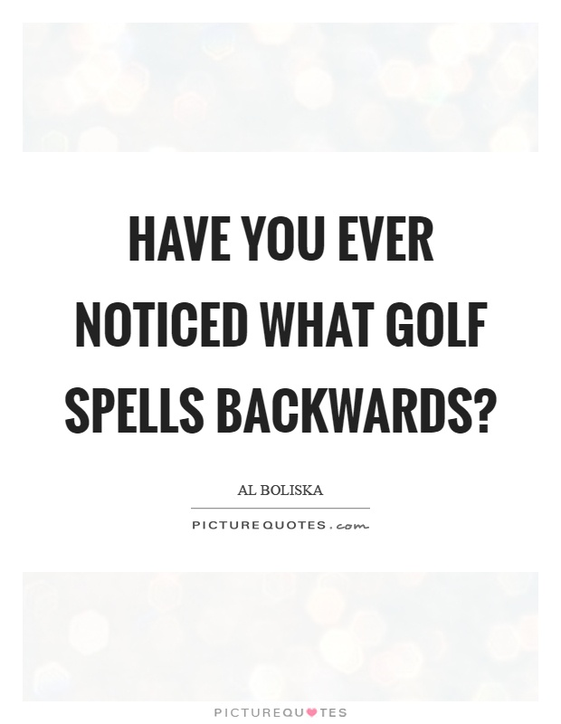 Have you ever noticed what golf spells backwards? Picture Quote #1