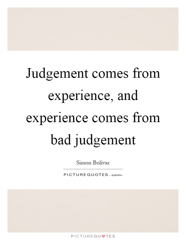 Judgement comes from experience, and experience comes from bad judgement Picture Quote #1