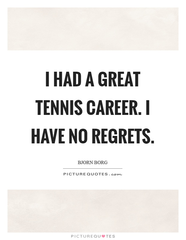 I had a great tennis career. I have no regrets Picture Quote #1