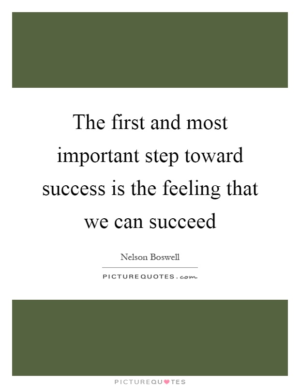 The first and most important step toward success is the feeling that we can succeed Picture Quote #1