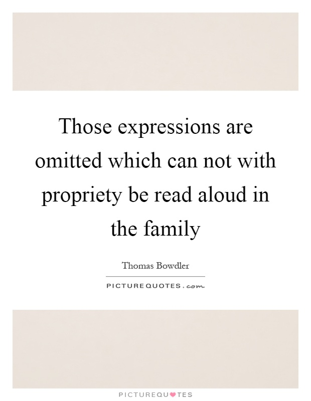 Those expressions are omitted which can not with propriety be read aloud in the family Picture Quote #1