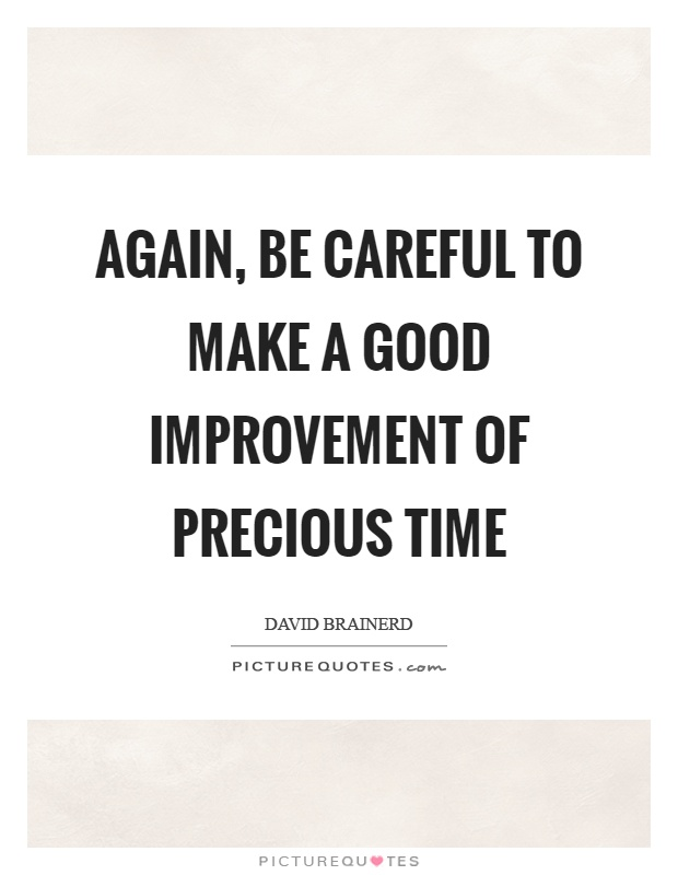 Again, be careful to make a good improvement of precious time Picture Quote #1