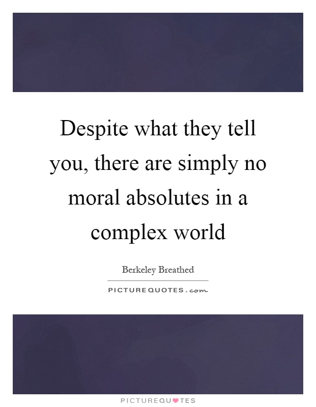 Despite what they tell you, there are simply no moral absolutes in a complex world Picture Quote #1