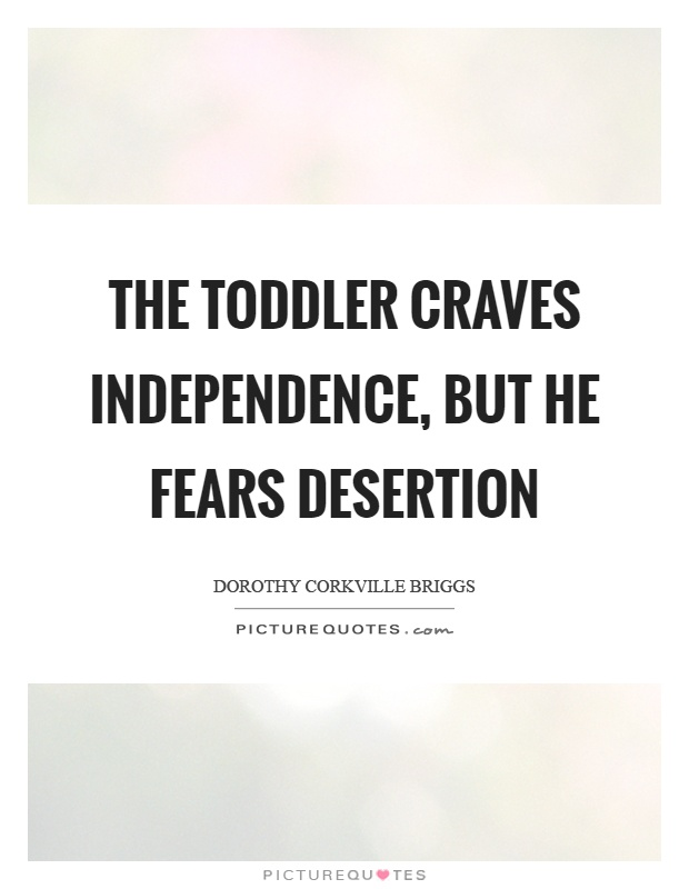 The toddler craves independence, but he fears desertion Picture Quote #1