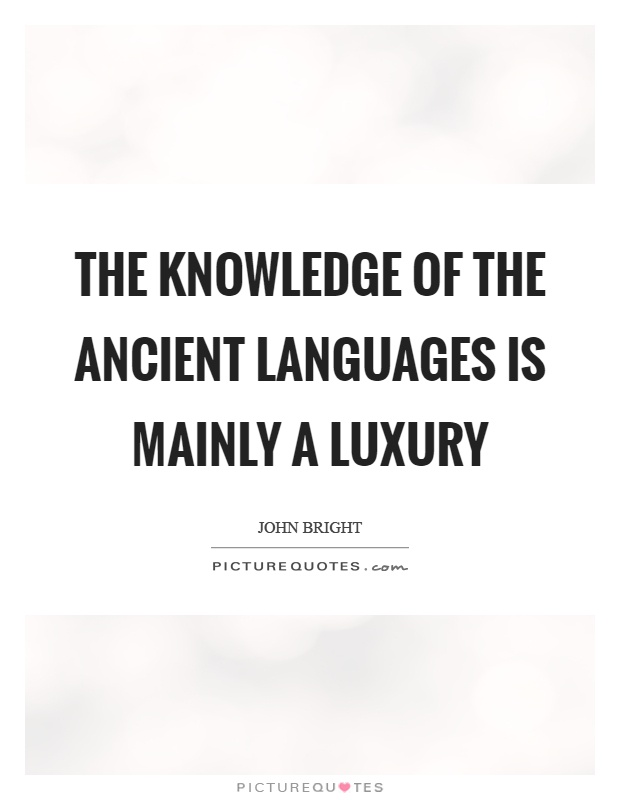 The knowledge of the ancient languages is mainly a luxury Picture Quote #1