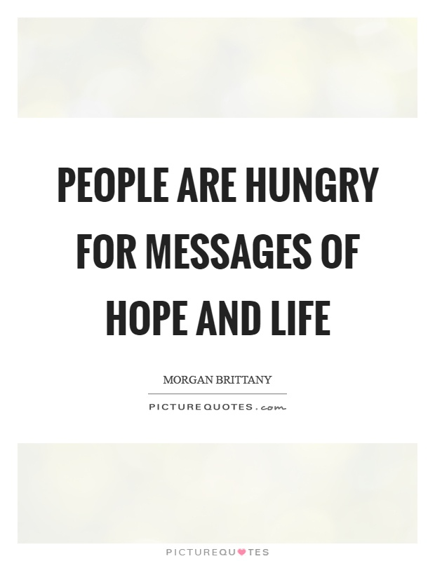 People are hungry for messages of hope and life Picture Quote #1