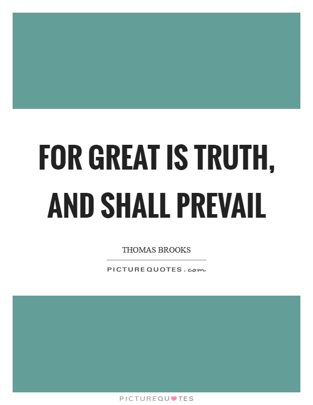 For great is truth, and shall prevail Picture Quote #1